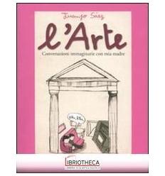 ARTE. CONVERSAZIONI IMMAGINARIE CON MIA MADRE (L')