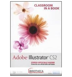 ADOBE ILLUSTRATOR CS2. CLASSROOM IN A BOOK. CORSO UF